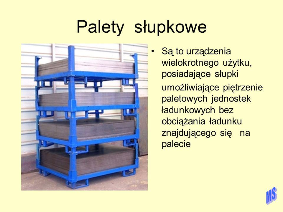 Palety słupkowe Są to urządzenia wielokrotnego użytku, posiadające słupki umożliwiające piętrzenie paletowych jednostek ładunkowych bez obciążania ład