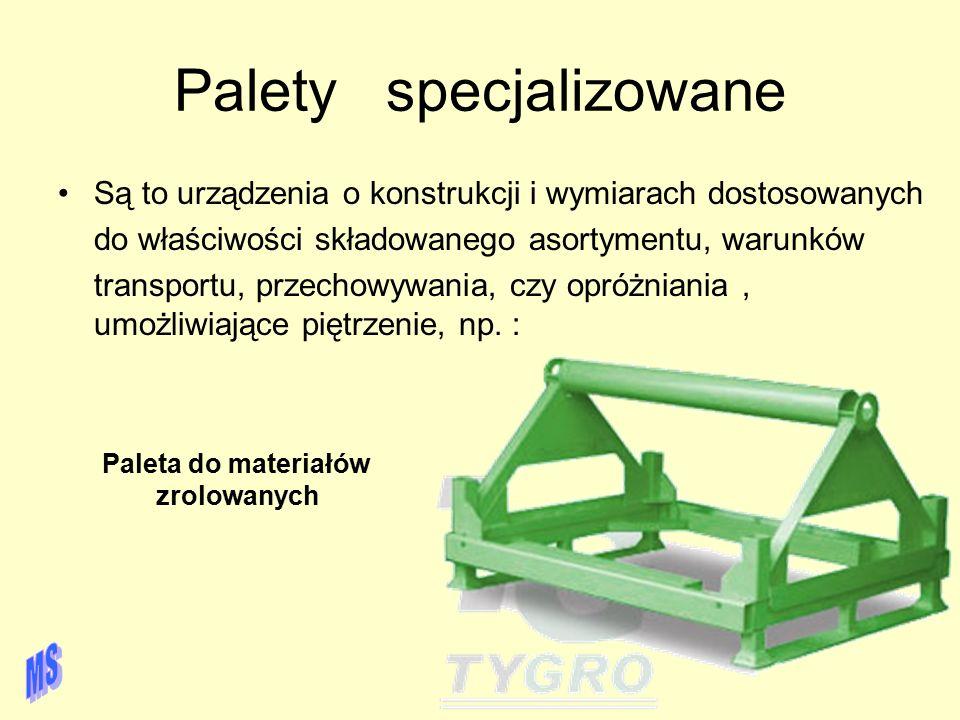 Palety specjalizowane Są to urządzenia o konstrukcji i wymiarach dostosowanych do właściwości składowanego asortymentu, warunków transportu, przechowy