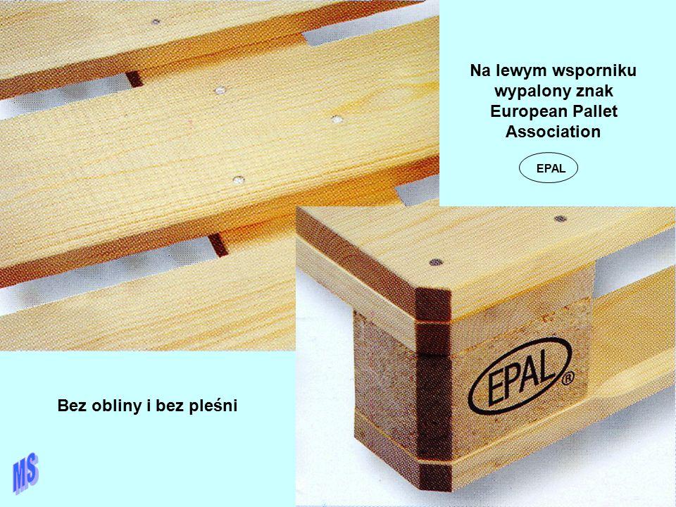 Bez obliny i bez pleśni Na lewym wsporniku wypalony znak European Pallet Association EPAL