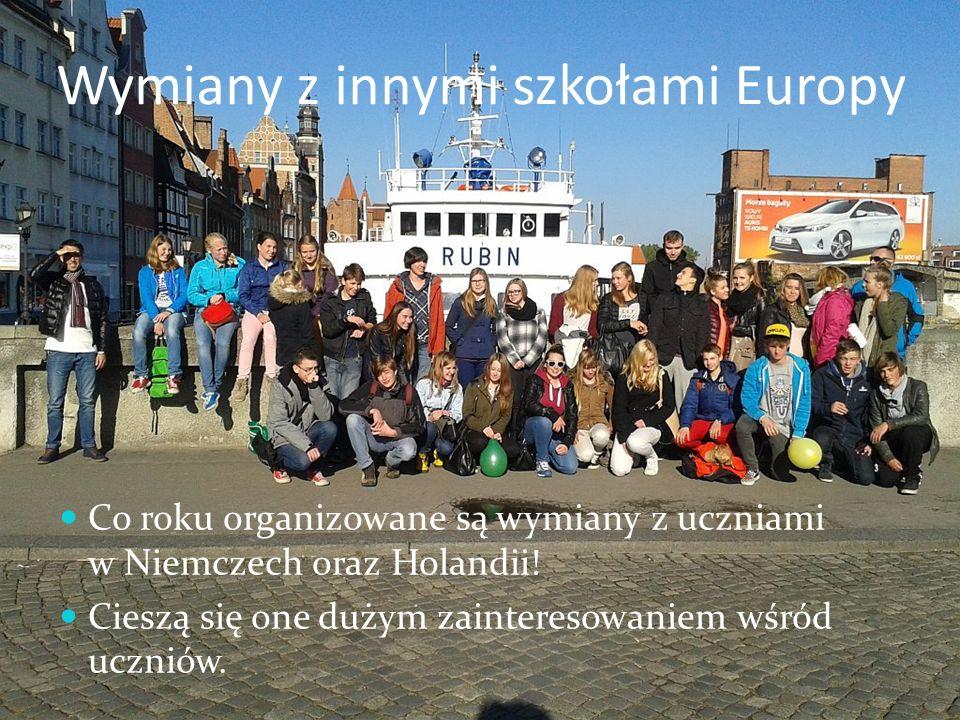 Wymiany z innymi szkołami Europy Co roku organizowane są wymiany z uczniami w Niemczech oraz Holandii.