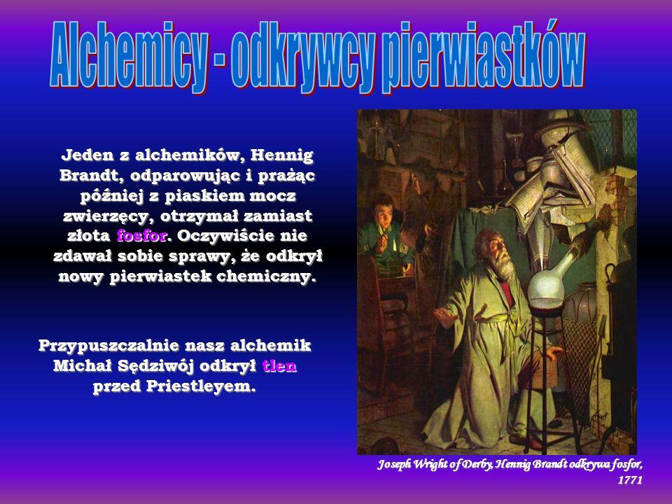 Jeden z alchemików, Hennig Brandt, odparowując i prażąc później z piaskiem mocz zwierzęcy, otrzymał zamiast złota fosfor.