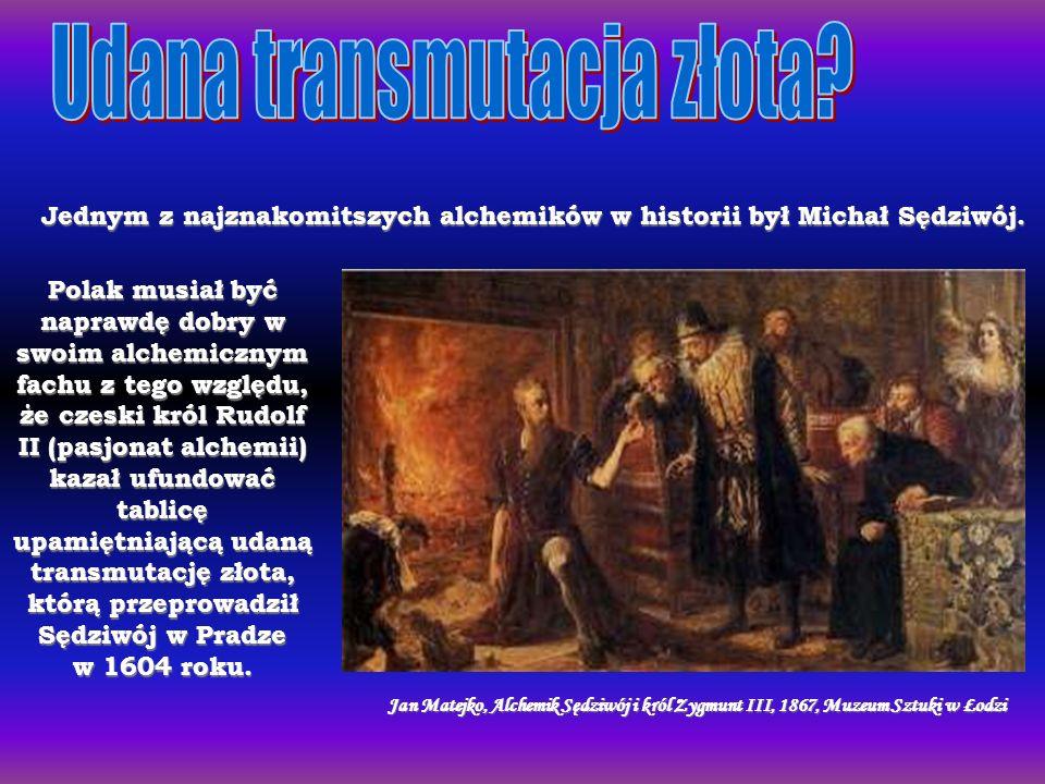 Jednym z najznakomitszych alchemików w historii był Michał Sędziwój.