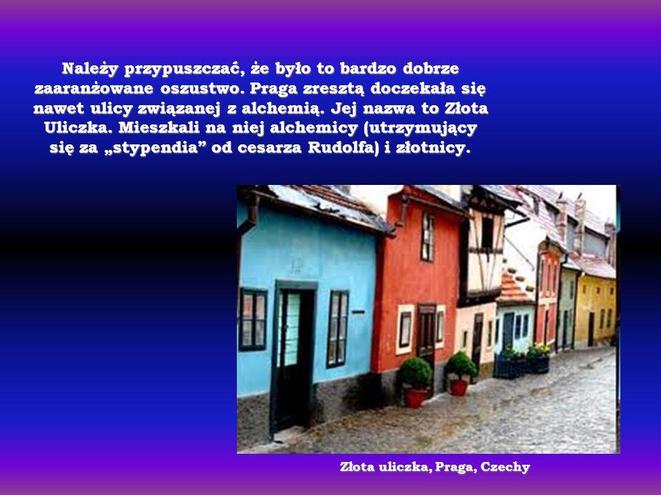 Należy przypuszczać, że było to bardzo dobrze zaaranżowane oszustwo. Praga zresztą doczekała się nawet ulicy związanej z alchemią. Jej nazwa to Złota