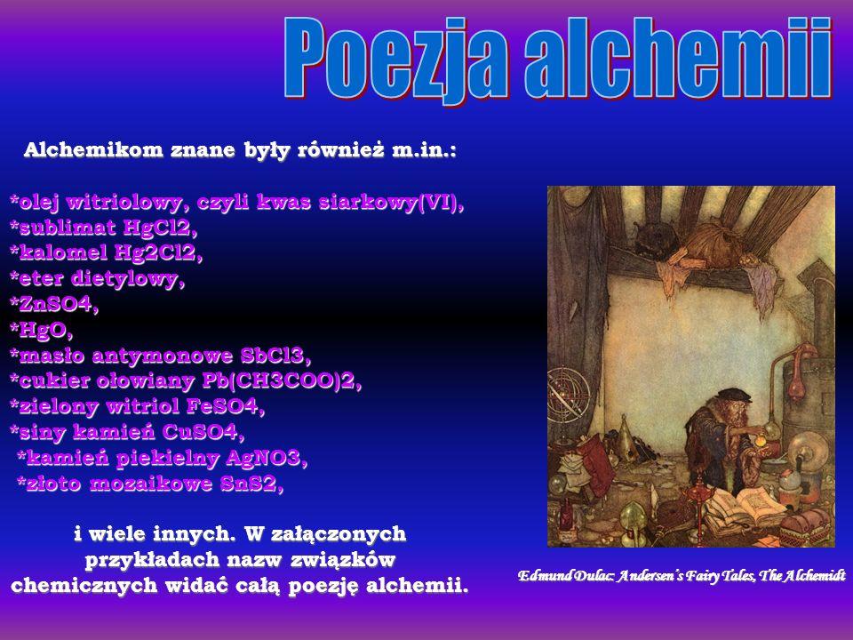 Alchemikom znane były również m.in.: *olej witriolowy, czyli kwas siarkowy(VI), *sublimat HgCl2, *kalomel Hg2Cl2, *eter dietylowy, *ZnSO4,*HgO, *masło antymonowe SbCl3, *cukier ołowiany Pb(CH3COO)2, *zielony witriol FeSO4, *siny kamień CuSO4, *kamień piekielny AgNO3, *kamień piekielny AgNO3, *złoto mozaikowe SnS2, *złoto mozaikowe SnS2, i wiele innych.