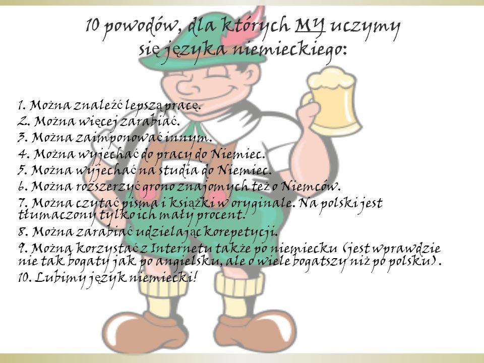 10 powodów, dla których MY uczymy si ę j ę zyka niemieckiego: 1.