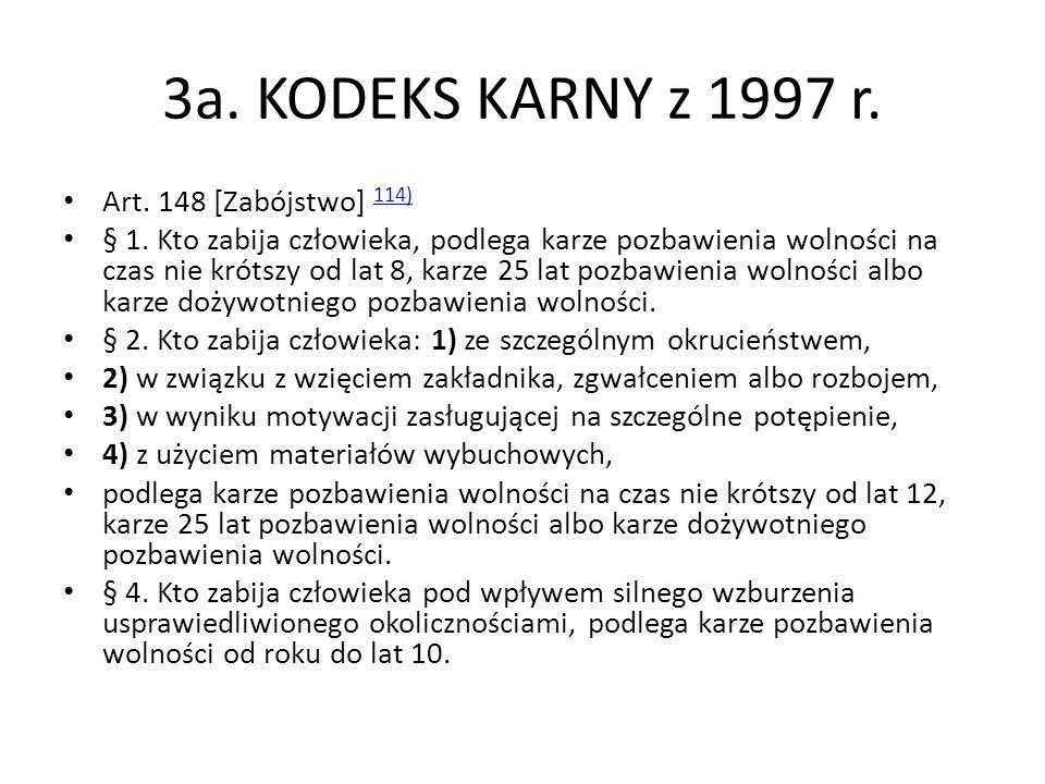 3a. KODEKS KARNY z 1997 r. Art. 148 [Zabójstwo] 114) 114) § 1. Kto zabija człowieka, podlega karze pozbawienia wolności na czas nie krótszy od lat 8,