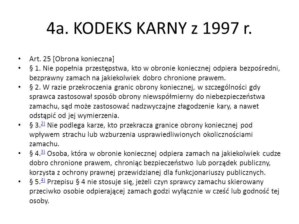 4a. KODEKS KARNY z 1997 r. Art. 25 [Obrona konieczna] § 1. Nie popełnia przestępstwa, kto w obronie koniecznej odpiera bezpośredni, bezprawny zamach n