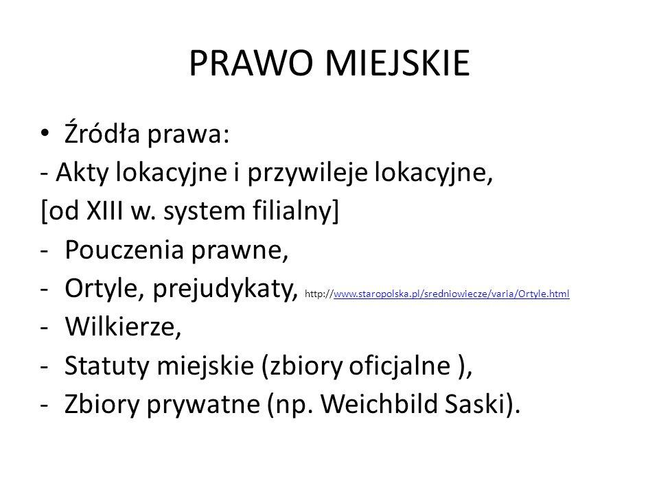 PRAWO MIEJSKIE Źródła prawa: - Akty lokacyjne i przywileje lokacyjne, [od XIII w.