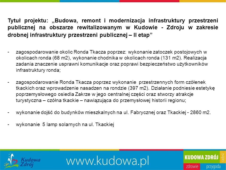 """Tytuł projektu: """"Budowa, remont i modernizacja infrastruktury przestrzeni publicznej na obszarze rewitalizowanym w Kudowie - Zdroju w zakresie drobnej infrastruktury przestrzeni publicznej – II etap -zagospodarowanie okolic Ronda Tkacza poprzez: wykonanie zatoczek postojowych w okolicach ronda (68 m2), wykonanie chodnika w okolicach ronda (131 m2)."""