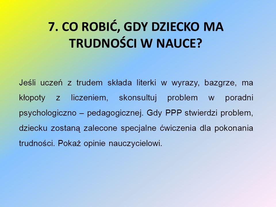 7. CO ROBIĆ, GDY DZIECKO MA TRUDNOŚCI W NAUCE.