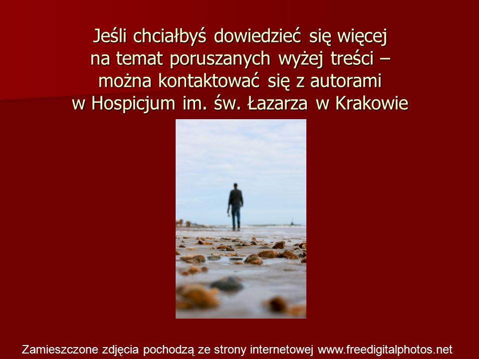 Jeśli chciałbyś dowiedzieć się więcej na temat poruszanych wyżej treści – można kontaktować się z autorami w Hospicjum im. św. Łazarza w Krakowie Zami
