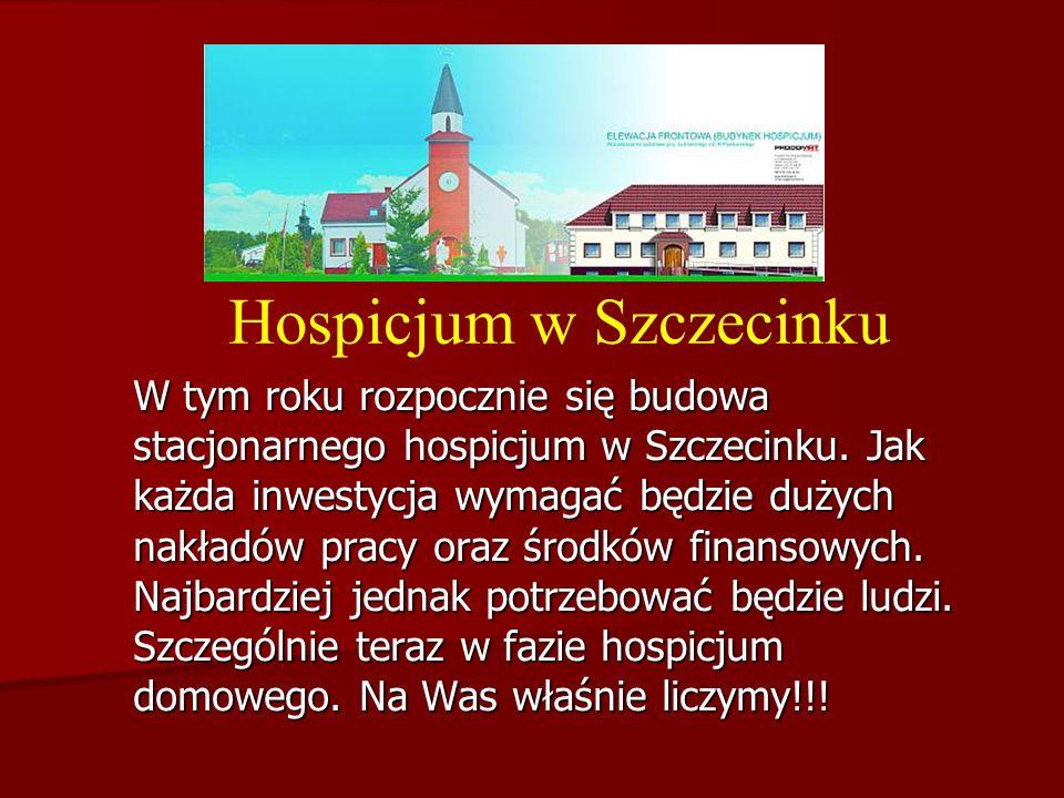 Hospicjum w Szczecinku W tym roku rozpocznie się budowa stacjonarnego hospicjum w Szczecinku. Jak każda inwestycja wymagać będzie dużych nakładów prac