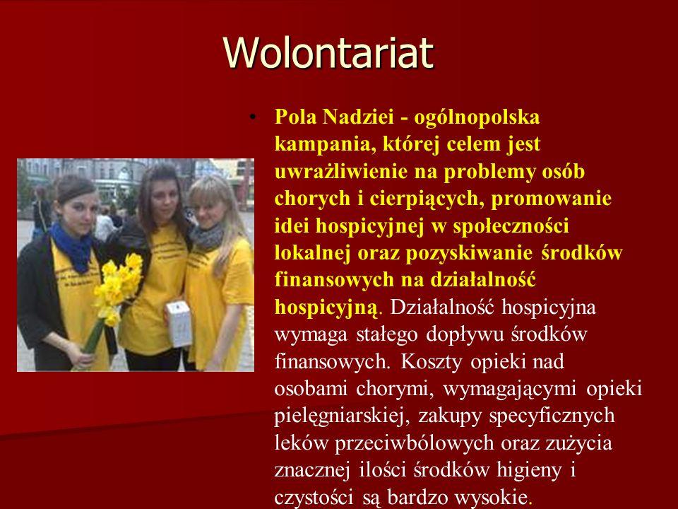 Wolontariat Pola Nadziei - ogólnopolska kampania, której celem jest uwrażliwienie na problemy osób chorych i cierpiących, promowanie idei hospicyjnej w społeczności lokalnej oraz pozyskiwanie środków finansowych na działalność hospicyjną.