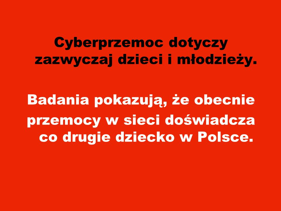 Cyberprzemoc dotyczy zazwyczaj dzieci i młodzieży. Badania pokazują, że obecnie przemocy w sieci doświadcza co drugie dziecko w Polsce.