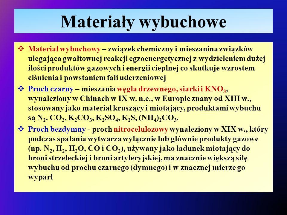 Materiały wybuchowe  Materiał wybuchowy – związek chemiczny i mieszanina związków ulegająca gwałtownej reakcji egzoenergetycznej z wydzieleniem dużej ilości produktów gazowych i energii cieplnej co skutkuje wzrostem ciśnienia i powstaniem fali uderzeniowej  Proch czarny – mieszania węgla drzewnego, siarki i KNO 3, wynaleziony w Chinach w IX w.