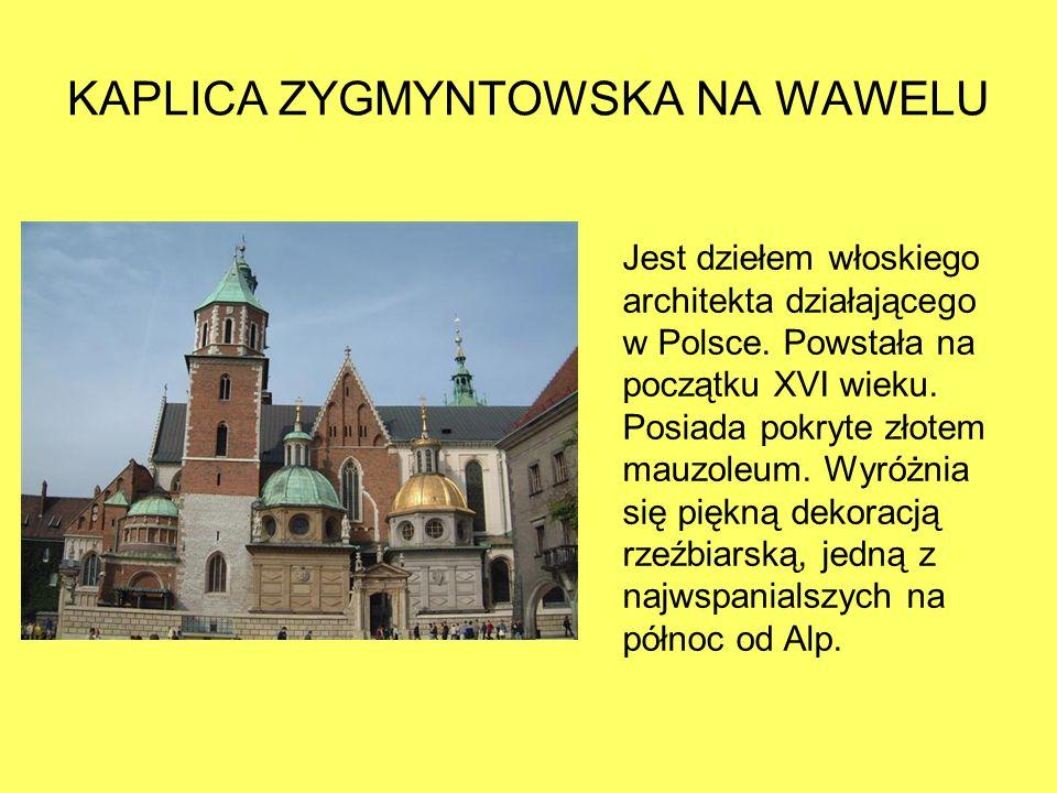 KAPLICA ZYGMYNTOWSKA NA WAWELU Jest dziełem włoskiego architekta działającego w Polsce.