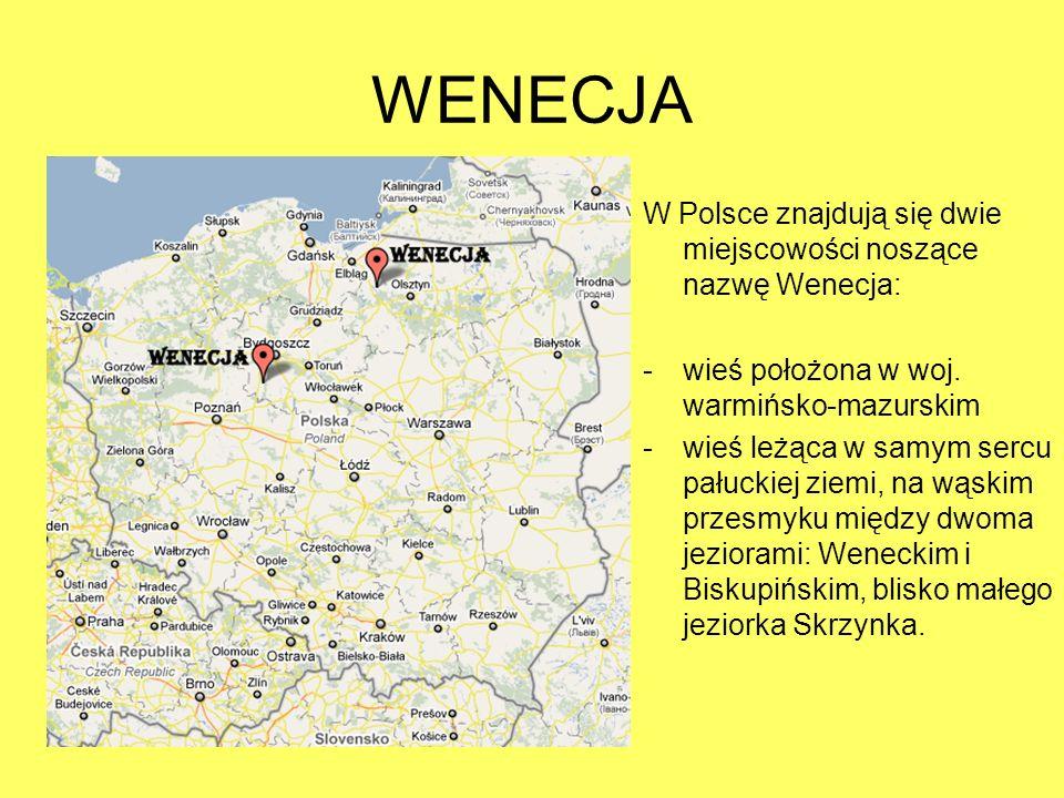 WENECJA W Polsce znajdują się dwie miejscowości noszące nazwę Wenecja: - wieś położona w woj.