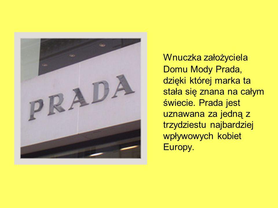 Wnuczka założyciela Domu Mody Prada, dzięki której marka ta stała się znana na całym świecie.