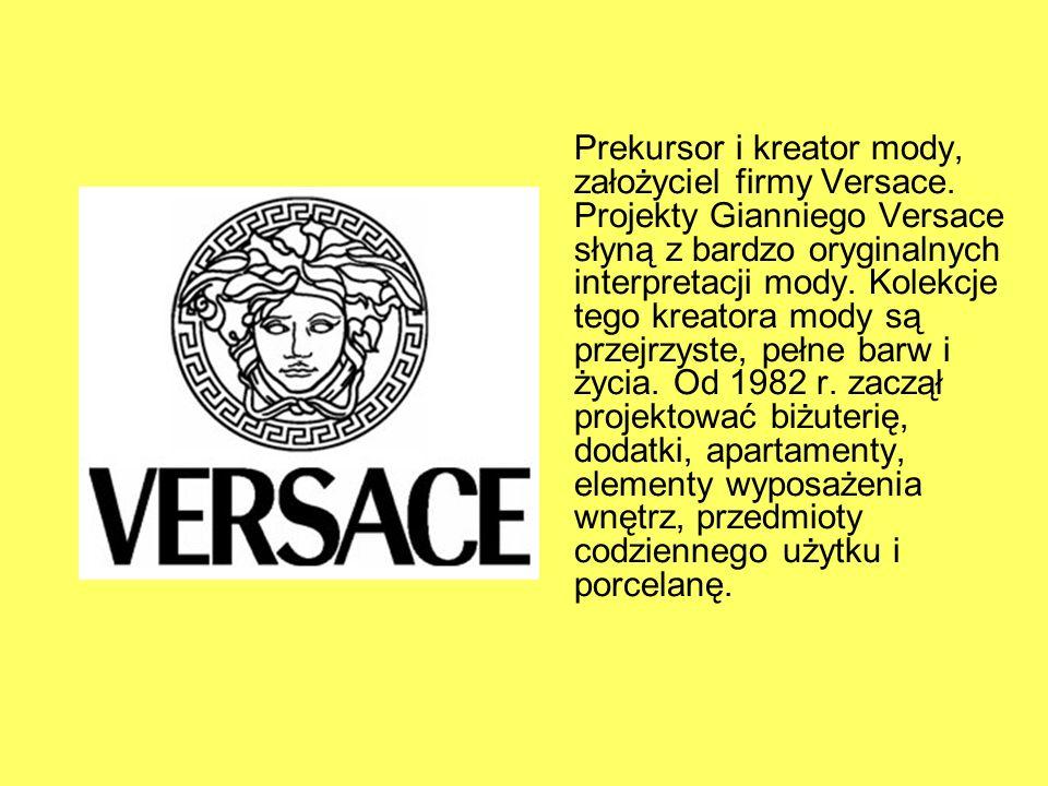 Prekursor i kreator mody, założyciel firmy Versace.
