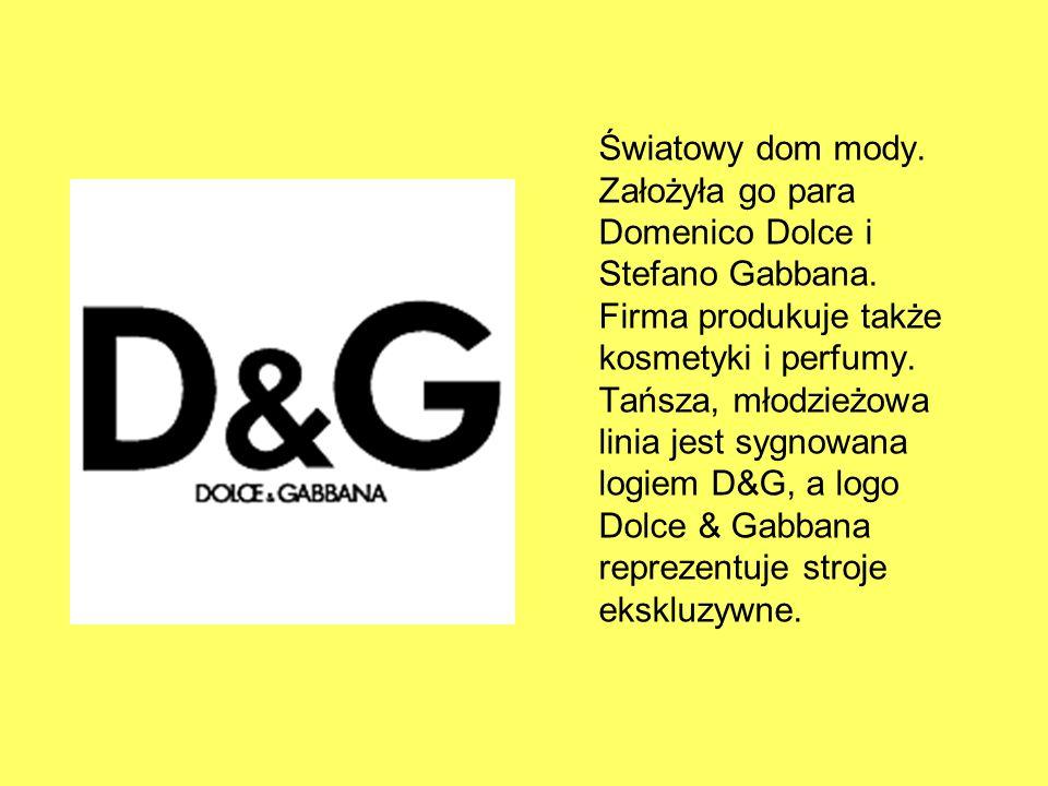 Światowy dom mody. Założyła go para Domenico Dolce i Stefano Gabbana.