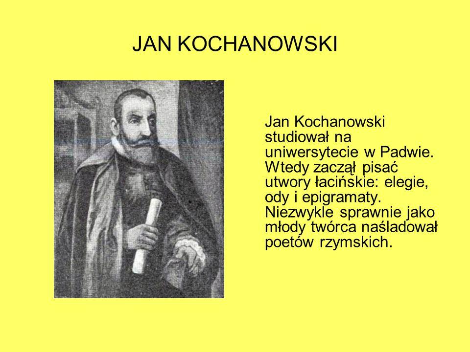 JAN KOCHANOWSKI Jan Kochanowski studiował na uniwersytecie w Padwie.