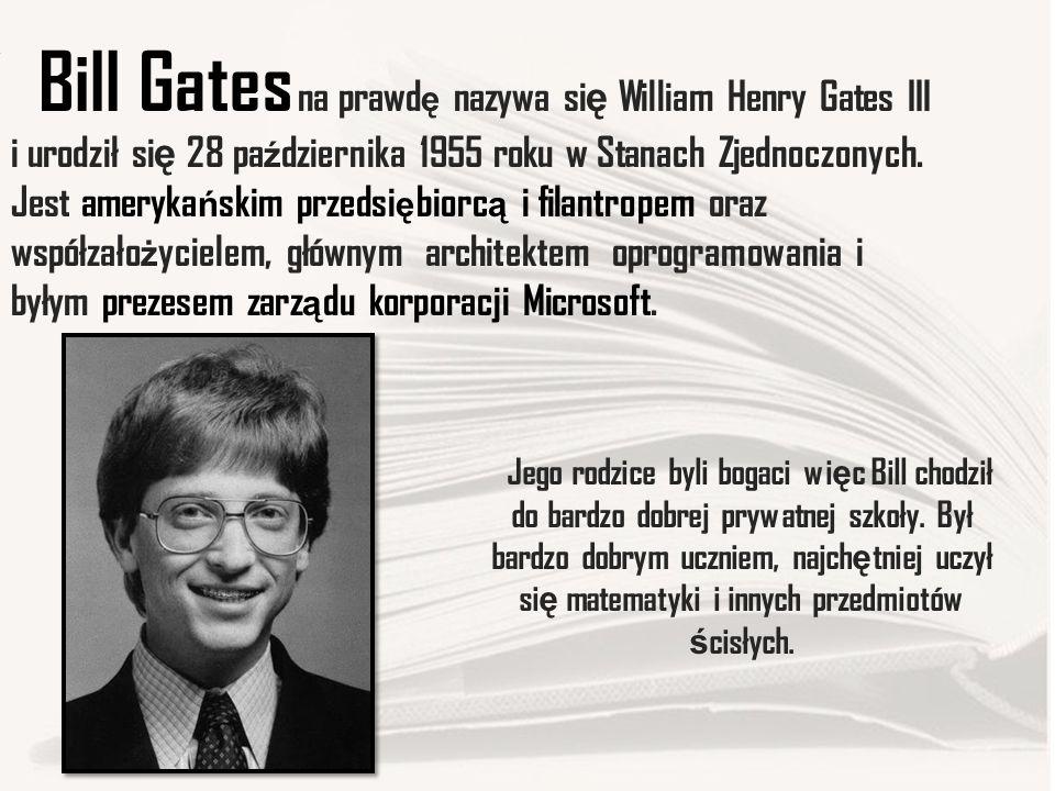 Bill Gates na prawd ę nazywa si ę William Henry Gates III i urodził si ę 28 pa ź dziernika 1955 roku w Stanach Zjednoczonych.
