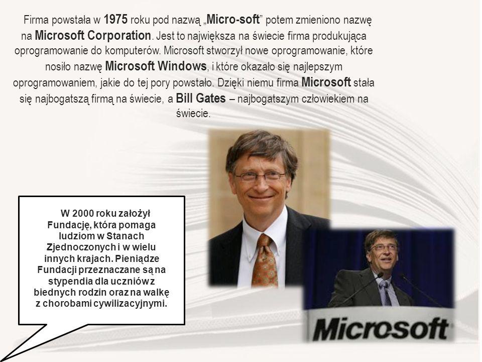 """Firma powstała w 1975 roku pod nazwą """" Micro-soft potem zmieniono nazwę na Microsoft Corporation."""