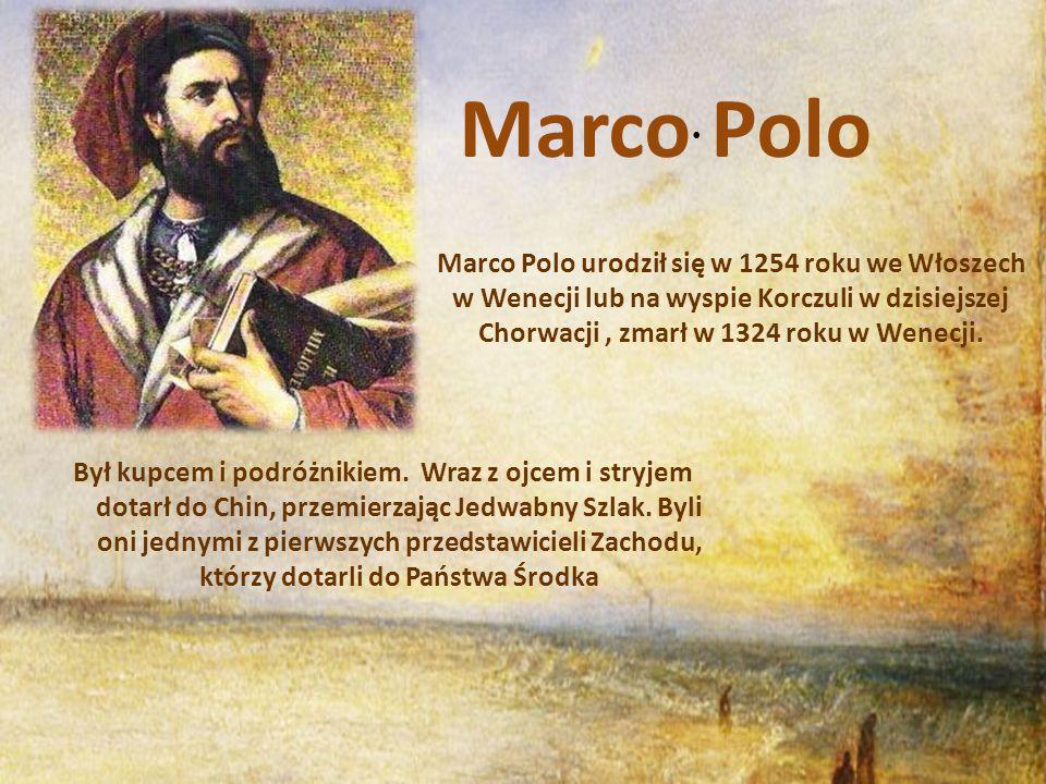 Marco Polo Marco Polo urodził się w 1254 roku we Włoszech w Wenecji lub na wyspie Korczuli w dzisiejszej Chorwacji, zmarł w 1324 roku w Wenecji.