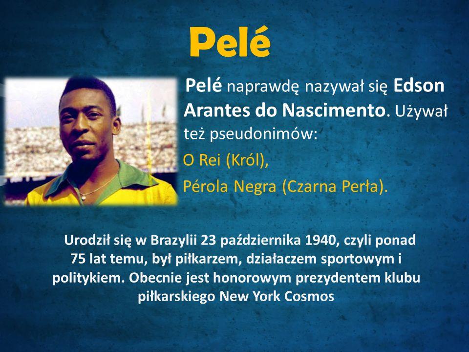 Pelé Pelé naprawdę nazywał się Edson Arantes do Nascimento.