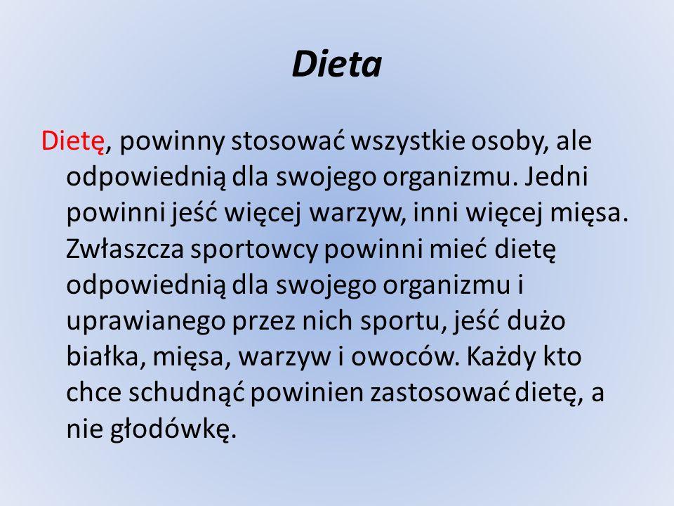 Dieta Dietę, powinny stosować wszystkie osoby, ale odpowiednią dla swojego organizmu.
