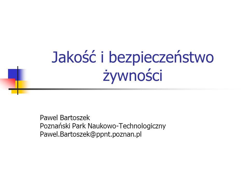 Jakość i bezpieczeństwo żywności Pawel Bartoszek Poznański Park Naukowo-Technologiczny Pawel.Bartoszek@ppnt.poznan.pl