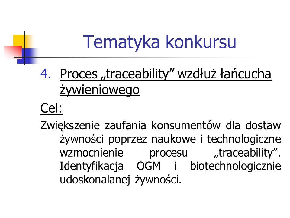 """Tematyka konkursu 4.Proces """"traceability"""" wzdłuż łańcucha żywieniowego Cel: Zwiększenie zaufania konsumentów dla dostaw żywności poprzez naukowe i tec"""