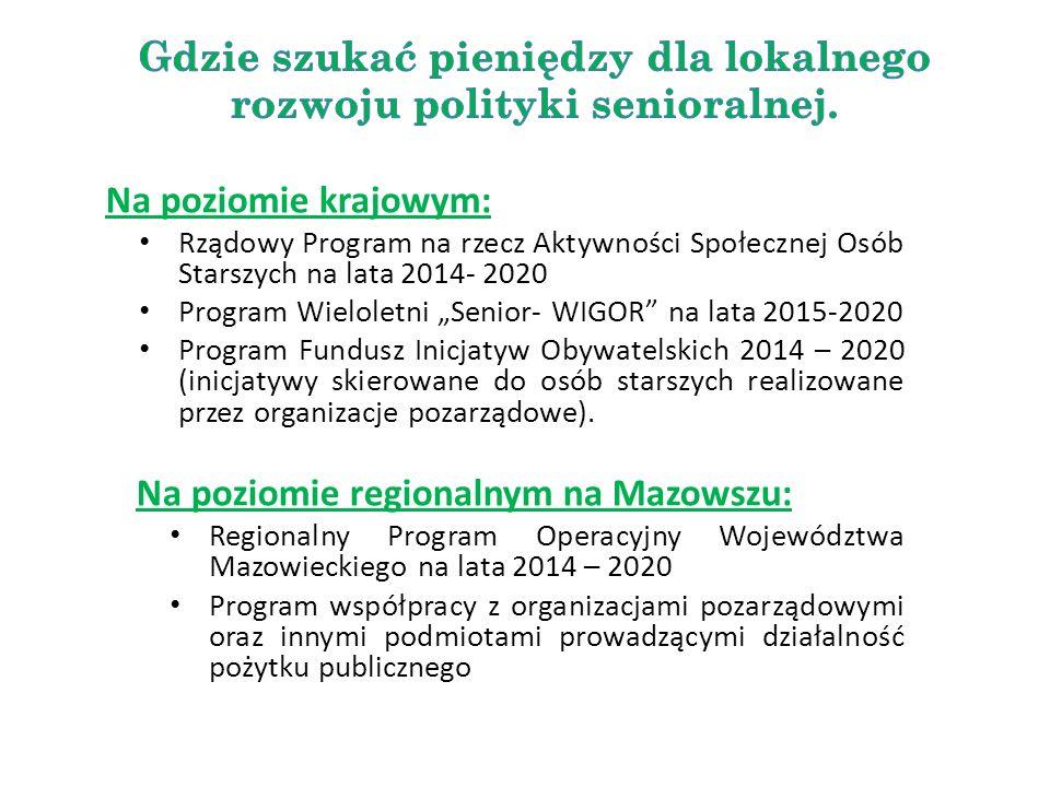 """Na poziomie krajowym: Rządowy Program na rzecz Aktywności Społecznej Osób Starszych na lata 2014- 2020 Program Wieloletni """"Senior- WIGOR"""" na lata 2015"""
