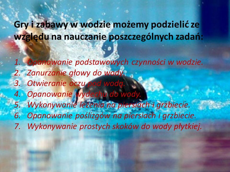 Gry i zabawy w wodzie możemy podzielić ze względu na nauczanie poszczególnych zadań: 1.Opanowanie podstawowych czynności w wodzie.