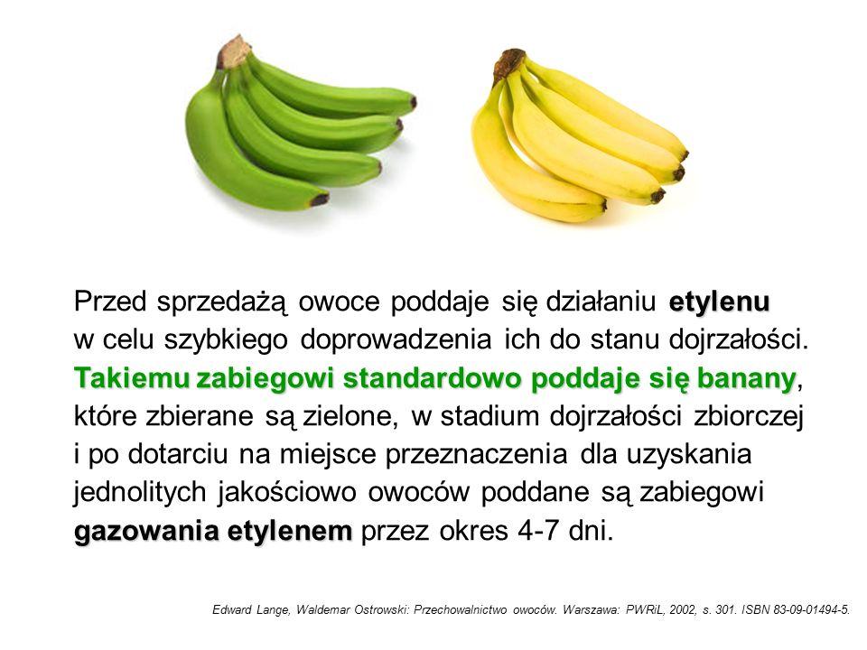 etylenu Przed sprzedażą owoce poddaje się działaniu etylenu w celu szybkiego doprowadzenia ich do stanu dojrzałości. Takiemu zabiegowi standardowo pod