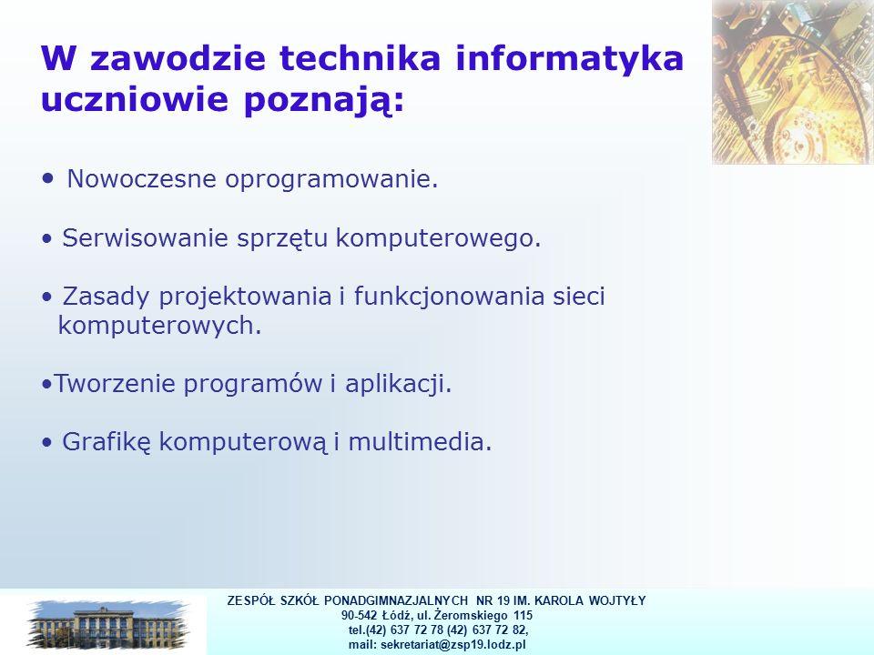 11 W zawodzie technika informatyka uczniowie poznają: Nowoczesne oprogramowanie.