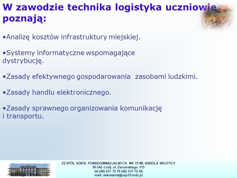 12 W zawodzie technika logistyka uczniowie poznają: Analizę kosztów infrastruktury miejskiej.