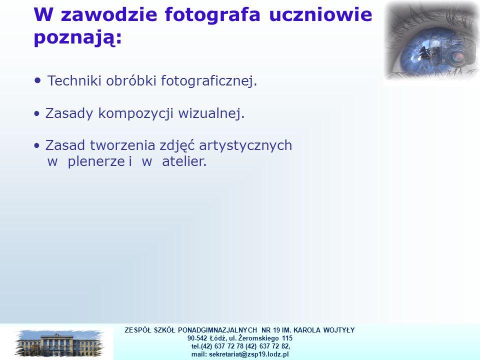 17 W zawodzie fotografa uczniowie poznają: Techniki obróbki fotograficznej.
