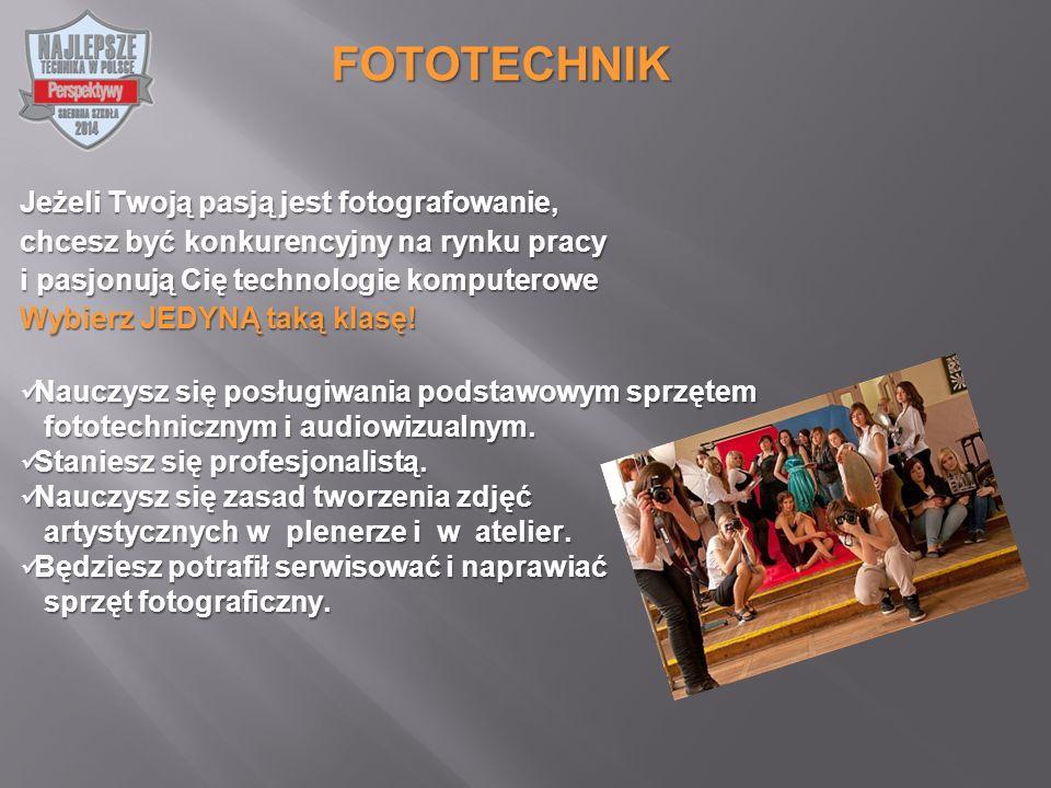 Jeżeli Twoją pasją jest fotografowanie, chcesz być konkurencyjny na rynku pracy i pasjonują Cię technologie komputerowe Wybierz JEDYNĄ taką klasę.