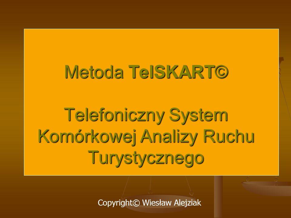 Metoda TelSKART© Telefoniczny System Komórkowej Analizy Ruchu Turystycznego Copyright© Wiesław Alejziak