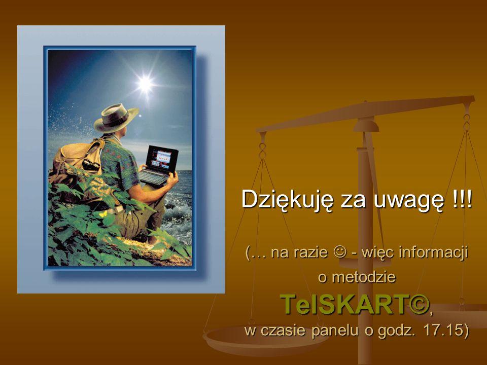 Dziękuję za uwagę !!! (… na razie - więc informacji o metodzie TelSKART©, w czasie panelu o godz. 17.15)