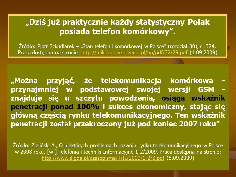 """""""Dziś już praktycznie każdy statystyczny Polak posiada telefon komórkowy"""". Źródło: Piotr Szkudlarek – """"Stan telefonii komórkowej w Polsce"""" (rozdział 3"""