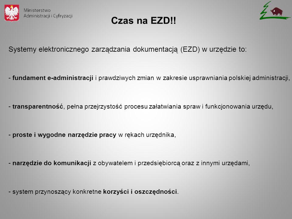 Systemy elektronicznego zarządzania dokumentacją (EZD) w urzędzie to: - fundament e-administracji i prawdziwych zmian w zakresie usprawniania polskiej administracji, - transparentność, pełna przejrzystość procesu załatwiania spraw i funkcjonowania urzędu, - proste i wygodne narzędzie pracy w rękach urzędnika, - narzędzie do komunikacji z obywatelem i przedsiębiorcą oraz z innymi urzędami, - system przynoszący konkretne korzyści i oszczędności.