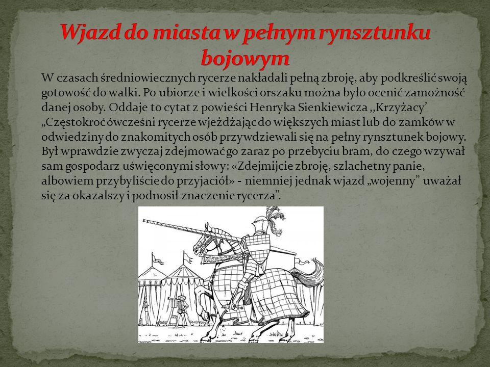 W czasach średniowiecznych rycerze nakładali pełną zbroję, aby podkreślić swoją gotowość do walki. Po ubiorze i wielkości orszaku można było ocenić za
