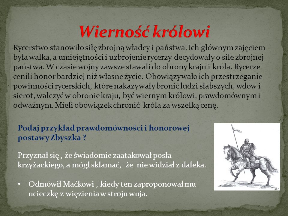 Rycerstwo stanowiło siłę zbrojną władcy i państwa. Ich głównym zajęciem była walka, a umiejętności i uzbrojenie rycerzy decydowały o sile zbrojnej pań