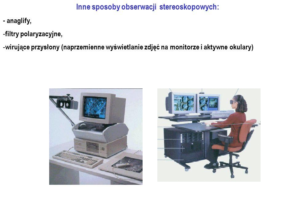 Inne sposoby obserwacji stereoskopowych: - anaglify, - filtry polaryzacyjne, - wirujące przysłony (naprzemienne wyświetlanie zdjęć na monitorze i akty