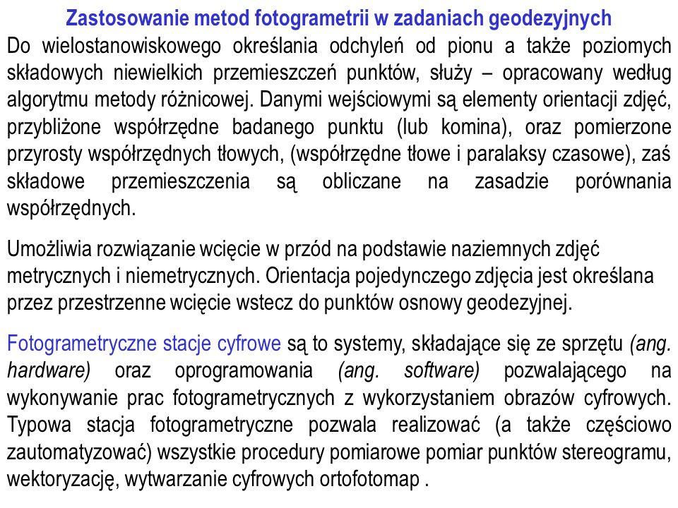 Zastosowanie metod fotogrametrii w zadaniach geodezyjnych Do wielostanowiskowego określania odchyleń od pionu a także poziomych składowych niewielkich