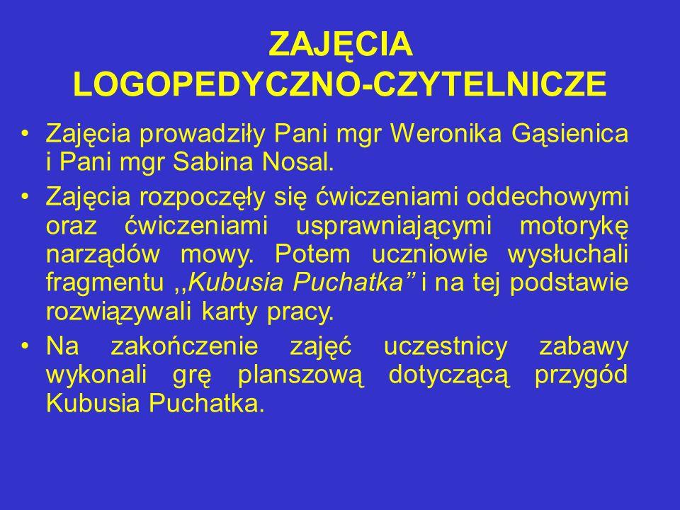 ZAJĘCIA LOGOPEDYCZNO-CZYTELNICZE Zajęcia prowadziły Pani mgr Weronika Gąsienica i Pani mgr Sabina Nosal.