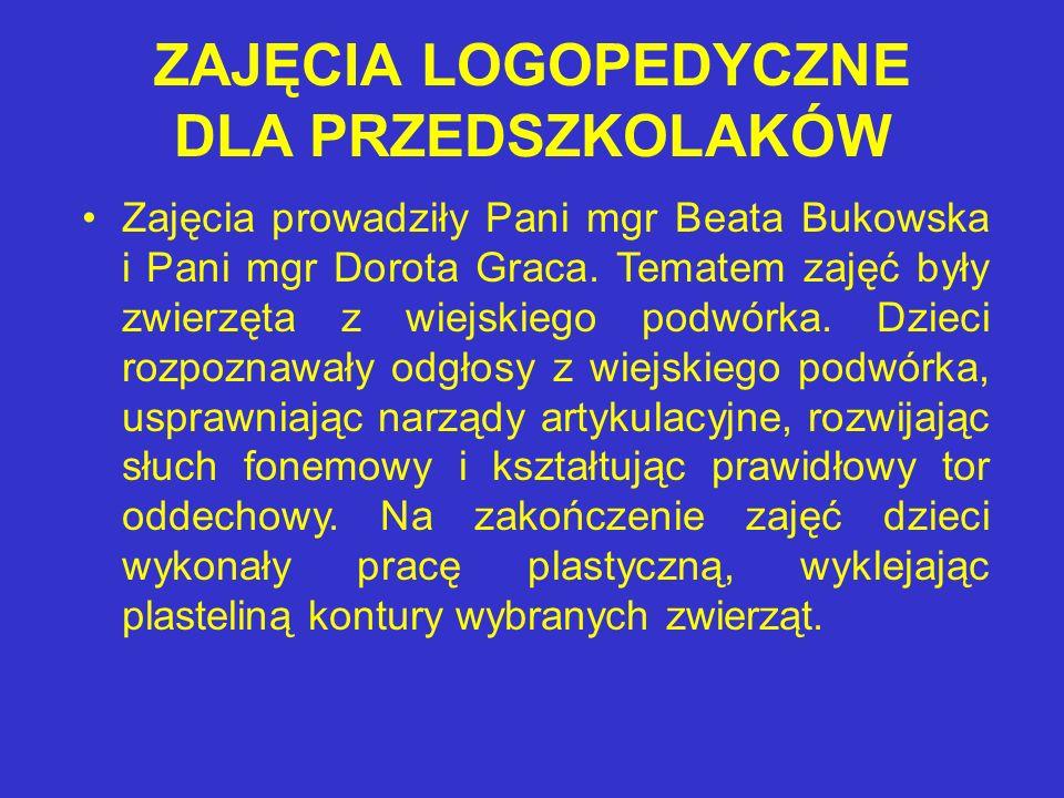 ZAJĘCIA LOGOPEDYCZNE DLA PRZEDSZKOLAKÓW Zajęcia prowadziły Pani mgr Beata Bukowska i Pani mgr Dorota Graca.