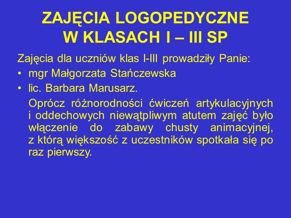ZAJĘCIA LOGOPEDYCZNE W KLASACH I – III SP Zajęcia dla uczniów klas I-III prowadziły Panie: mgr Małgorzata Stańczewska lic.